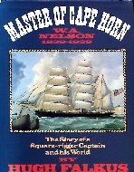.Master_of_Cape_Horn,__W_A_Nelson_1839_�_1929._The_Story_of_a_Square_Rigger_Captain_and_His_World.