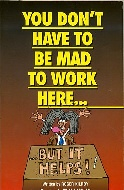 .You_Dont_Have_to_Be_Mad_to_Work_Here...but_It_Helps!!.
